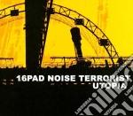 16Pad Noise Terrorist - Utopia cd musicale di 16PAD NOISE TERRORIS