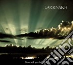 Now will you believe? cd musicale di LARRNAKH