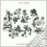 Andrea Tich - Siamo Nati Vegetali cd musicale di Andrea Tich