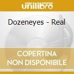 Dozeneyes - Real cd musicale di DOZENEYES