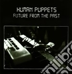 FUTURE FROM THE PAST                      cd musicale di Puppets Human