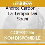 Carboni, Andrea - La Terapia Dei Sogni cd musicale di Andrea Carboni