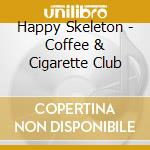 Happy Skeleton - Coffee & Cigarette Club cd musicale di Skeleton Happy