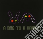 A Dog To A Rabbit - A Dog To A Rabbit cd musicale di A DOG TO A RABBIT