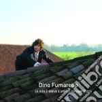 Dino Fumaretto - La Vita E' Breve E Spesso Rimane Sotto cd musicale di Dino Fumaretto