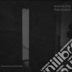 SOMETHING BEHIND                          cd musicale di Malicious Dazzling