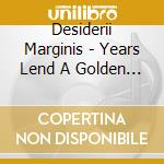Desiderii Marginis - Years Lend A Golden Charm cd musicale di Marginis Desiderii
