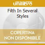 FILTH IN SEVERAL STYLES                   cd musicale di Mulm Antler's