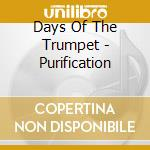 Days Of The Trumpet - Purification cd musicale di DAYS OF THE TRUMPET