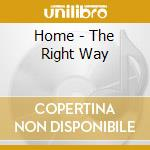 Home - The Right Way cd musicale di HOME