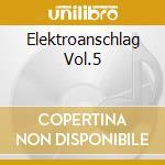 Elektroanschlag Vol.5 cd musicale di Artisti Vari