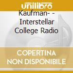 INTERSTELLAR COLLEGE RADIO                cd musicale di Kaufman-