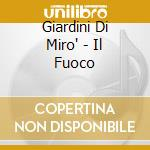 Giardini Di Miro' - Il Fuoco cd musicale di GIRDINI DI MIRO'