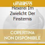 HEXEREI IM ZWIELICHT DER FINSTERNIS       cd musicale di AGHAST
