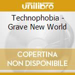 Technophobia - Grave New World cd musicale di TECHNOPHOBIA
