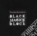 BLACK MAGICK BLOCK                        cd musicale di Satanico Teatro