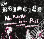 NO FUTURE IN THE PAST                     cd musicale di The Bristles