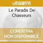 LE PARADIS DE CHASSEURS                   cd musicale di HOROLOGIUM