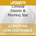 CRIMINAL INTENTS & MORNING STAR           cd musicale di DOPE STARS INC.