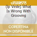 (LP VINILE) WHAT IS WRONG WITH GROOVING               lp vinile di Up Train