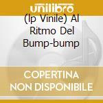 (LP VINILE) AL RITMO DEL BUMP-BUMP                    lp vinile di OTTO DE ROJAS