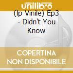 (LP VINILE) EP3 - DIDN'T YOU KNOW                     lp vinile di Fabio Nobile