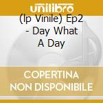 (LP VINILE) EP2 - DAY WHAT A DAY                      lp vinile di Fabio Nobile