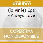 (LP VINILE) EP1 - ALWAYS LOVE                         lp vinile di Fabio Nobile
