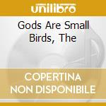 GODS ARE SMALL BIRDS, THE                 cd musicale di HERBST 9