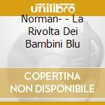 Norman- - La Rivolta Dei Bambini Blu cd musicale di Norman-