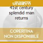 41st century splendid man returns cd musicale