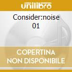 Consider:noise 01 cd musicale