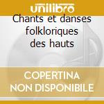 Chants et danses folkloriques des hauts cd musicale