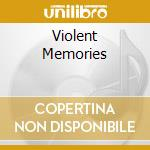 VIOLENT MEMORIES                          cd musicale di Z Camp