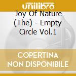 Joy Of Nature, The - Empty Circle Vol.1 cd musicale di The Joy of nature