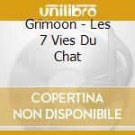 LES 7 VIES DU CHAT                        cd musicale di GRIMOON