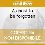 A ghost to be forgotten cd musicale