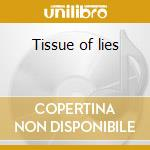 Tissue of lies cd musicale