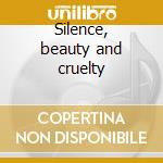 Silence, beauty and cruelty cd musicale