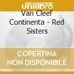RED SISTERS                               cd musicale di VAN CLEEF CONTINENTA