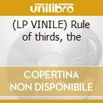 (LP VINILE) Rule of thirds, the lp vinile