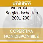 Vinterriket - Berglandschaften 2001-2004 cd musicale di VINTERRIKET