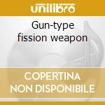 Gun-type fission weapon cd musicale