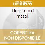 Fleisch und metall cd musicale