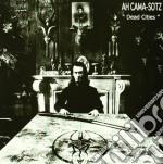Ah Cama-Sotz - Dead Cities cd musicale di Cama-sotz Ah