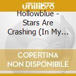 CD - HOLLOWBLUE - STARS ARE CRASHING (IN MY BACKYARD) cd musicale di HOLLOWBLUE