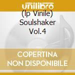 (LP VINILE) SOULSHAKER VOL.4                          lp vinile di Artisti Vari