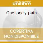 One lonely path cd musicale