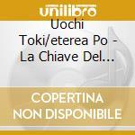 Uochi Toki/eterea Po - La Chiave Del 20 cd musicale di Uochi toki/eterea po