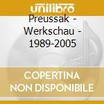 Preussak - Werkschau - 1989-2005 cd musicale di PREUSSAK